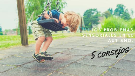 Problemas Sensoriales En El Autismo Y Su Impacto En La Vida Diaria