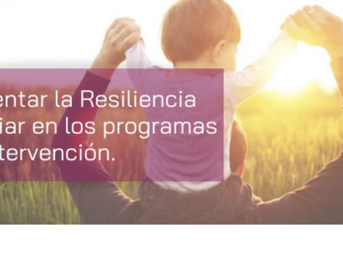Fomentar la Resiliencia familiar en los programas de intervención